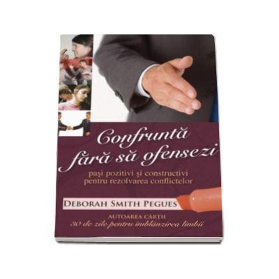 Confrunta fara sa ofensezi - Pasi pozitivi si constructivi pentru rezolvarea conflictelor