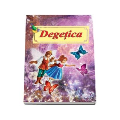 Hans Christian Andersen, Degetica. Carte ilustrata format A4 (Ilustrator - Dana Popescu)