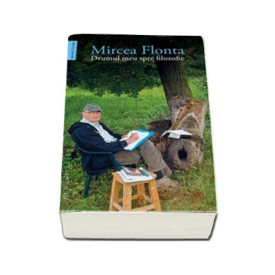 Mircea Flonta, Drumul meu spre filozofie