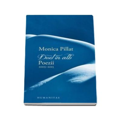 Monica Pillat, Duet in alb. Poezii 2005-2015