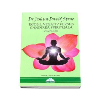 Joshua David Stone, Egoul negativ versus gandirea spirituala. Compilatie