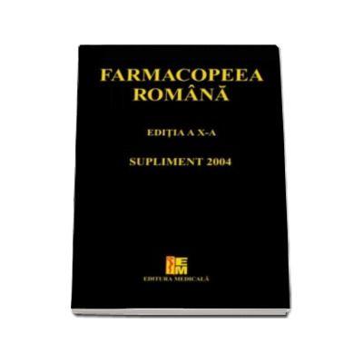 Famacopeea romana editia a X-a. Supliment 2004