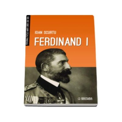 Ferdinand I - Ioan Scurtu