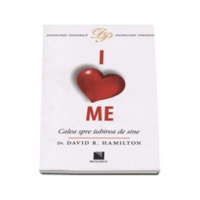 David R. Hamilton - I Love Me. Calea spre iubirea de sine