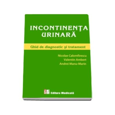 Nicolae Calomfirescu. Incontinenta urinara. Ghid de diagnostic si tratament