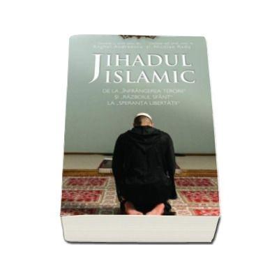 Nicolae Radu - Jihadul islamic - De la Infrangerea Terorii si Razboiul Sfant la Speranta Libertatii