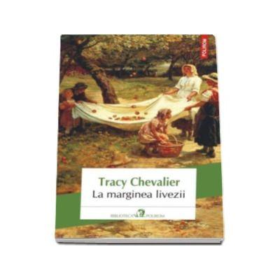 Tracy Chevalier, La marginea livezii (Traducere din limba engleza si note de Veronica D. Niculescu)