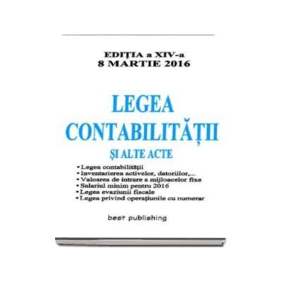 Legea Contabilitatii 2016 si alte acte - Legea contabilitatii, Inventarierea activelor, datoriilor, Valoarea de intrare a mijloacelor fixe, Salariu minim pe 2016. Editia a XIV-a actualizata 8 Martie 2016