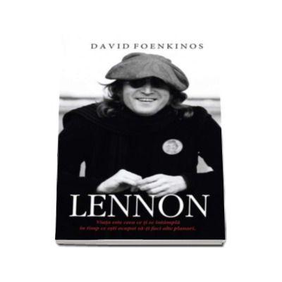 David Foenkinos, Lennon - Viata este ceea ce ti se intampla in timp ce esti ocupat sa-ti faci alte planuri
