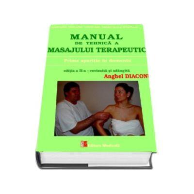 Anghel Diaconu. Manual de tehnica a masajului terapeutic. Prima aparitie in domeniu. Editia a II-a revizuita si adaugita