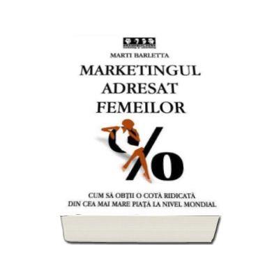 Marketingul adresat femeilor - Cum sa obtii o cota ridicata din cea mai mare piata la nivel mondial