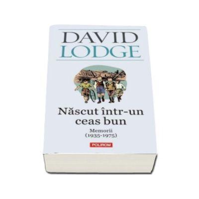 David Lodge, Nascut intr-un ceas bun - Memorii (1935-1975) - Traducere din limba engleza si note de Radu Pavel Gheo