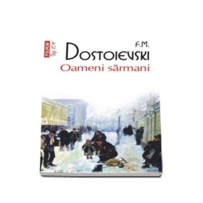 Fiodor M. Dostoievski, Oameni sarmani - Colectia Top 10 (Traducere din limba rusa si note de Livia Cotorcea)