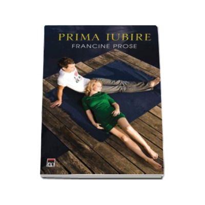 Prima iubire - Francine Prose