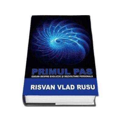 Risvan Vlad Rusu, Primul pas. Eseuri pentru evolutie si dezvoltare personala