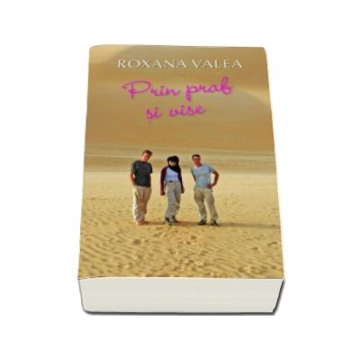 Prin praf si vise - Roxana Valea