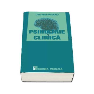 Psihiatrie clinica (Dan Prelipceanu)