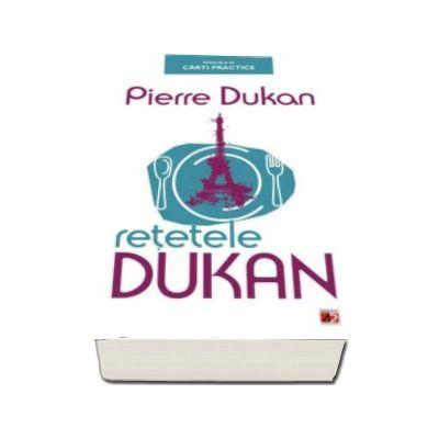 Retetele Dukan. Planul protal in 350 de retete. Editia a II-a