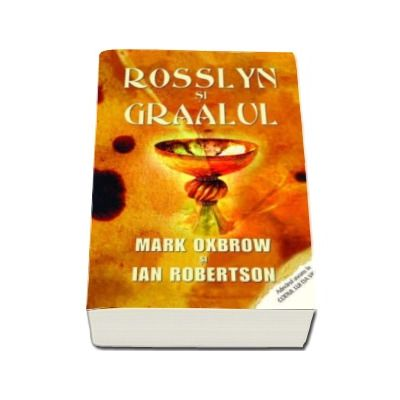 Rosslyn si graalul - Mark Oxbrow