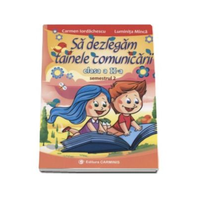 Carmen Iordachescu, Sa dezlegam tainele comunicarii clasa a II-a, semestrul II. Auxiliar elaborat dupa manualul editurii CD Press