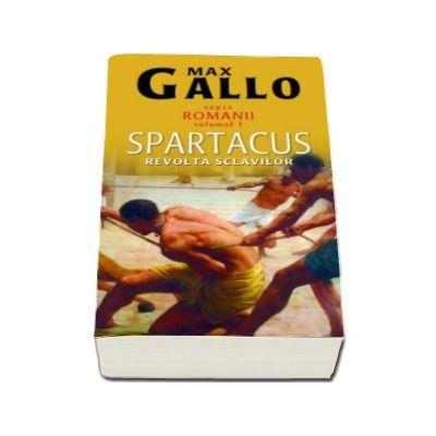 Spartacus. Revolta sclavilor (Volumul 1 seria'Romanii')