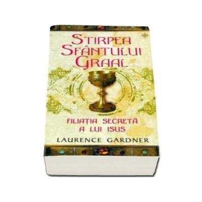 Stirpea Sfantului Graal. Filiatia secrete a lui Isus