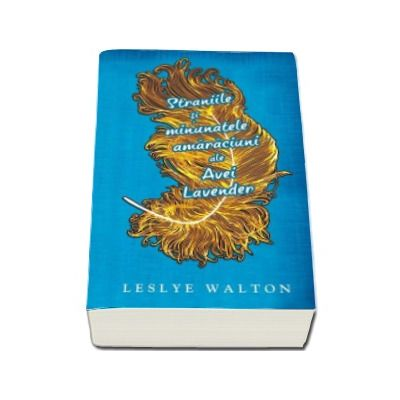 Leslye Walton, Straniile si minunatele amaraciuni ale Avei Lavender
