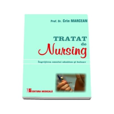 Crin Marcean. Tratat de nursing. Ingrijirea omului sanatos si bolnav