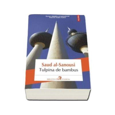 Saud al-Sanousi, Tulpina de bambus (Traducere din limba araba si note de Nicolae Dobrisan)