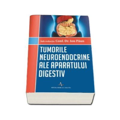 Paun Ion, Tumorile neuroendocrine ale aparatului digestiv - Sub redactia Conf. Dr. Ion Paun