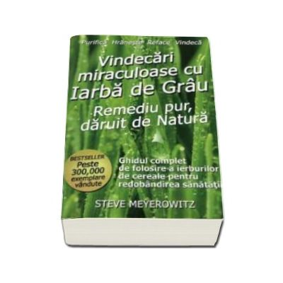 Vindecari miraculoase cu iarba de grau. Remediu pur daruit de natura