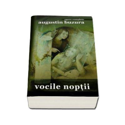 Vocile noptii - Augustin Buzura Opere Complete