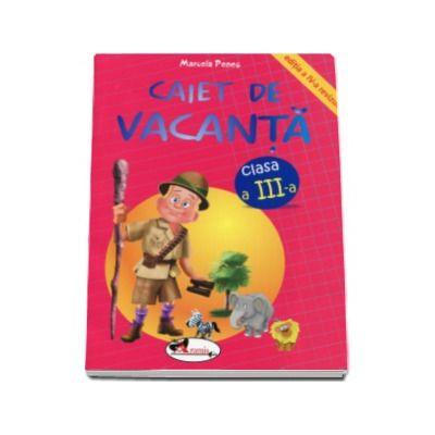 Caiet de vacanta, pentru clasa a III-a. Editia a IV-a - Marcela Penes
