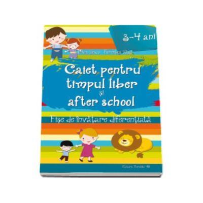 Caiet pentru Timpul Liber si After School - 72 fise de invatare diferentiata pentru 3-4 ani (Valentina Iliescu)