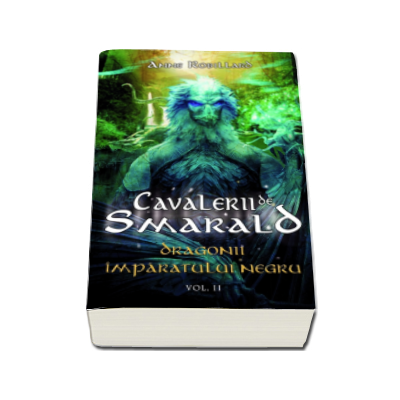 Cavalerii de Smarald - Dragonii Imparatului Negru (volumul II)