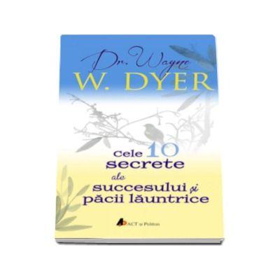 Dr. Wayne W. Dyer, Cele 10 secrete ale succesului si pacii launtrice