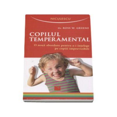Ross W. Greene, Copilul temperamental. O noua abordare pentru a-i intelege pe copiii imprevizibili