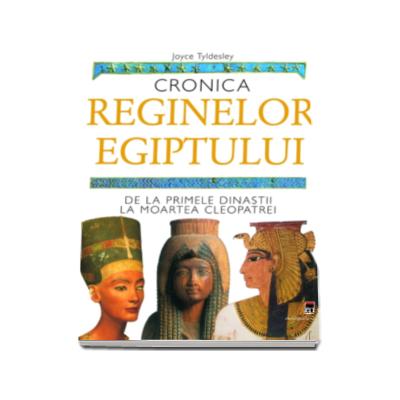 Cronica reginelor Egiptului. De la primele dinastii la moartea Cleopatrei