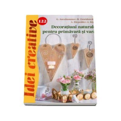 G. Auenhammer - Decoratiuni naturale pentru primavara si vara. Idei creative 122