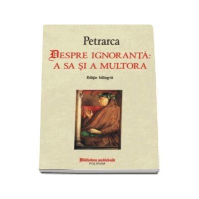 Francesco Petrarca, Despre ignoranta. A sa si a multora. Editie bilingva