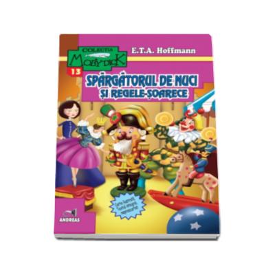Spargatorul de nuci si Regele-Soarece (carte ilustrata, text integral neprescurtat) - E. T. A. Hoffmann