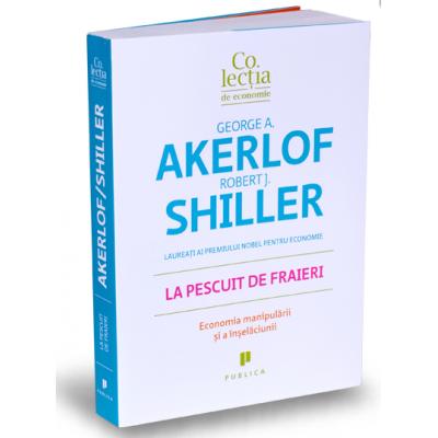George Akerlof, La pescuit de fraieri - Economia manipularii si a inselaciunii
