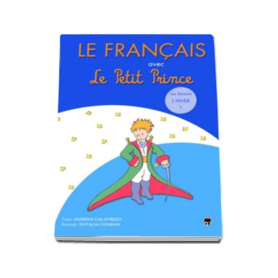 Le Francais avec Le Petit Prince - volumul 1 ( Hiver )