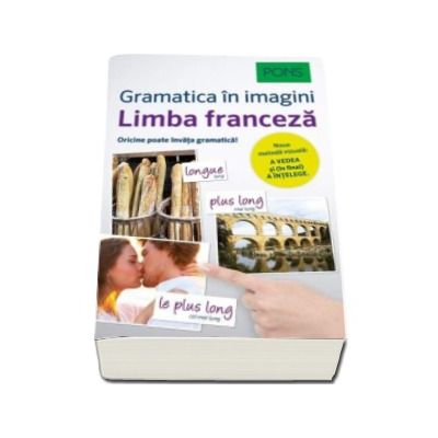 Limba Franceza - Gramatica in imagini. Pons - Noua metoda vizuala - A vedea si (in final) a intelege. Oricine poate invata gramatica