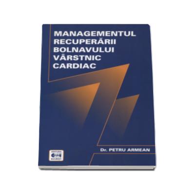 Petru Armean - Managementul recuperarii bolnavului varstnic cardiac