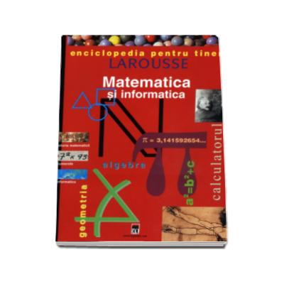 Matematica si informatica - Enciclopedia pentru tineri
