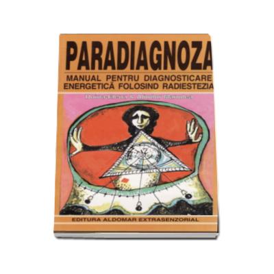 Paradiagnoza - Manual pentru diagnosticarea energetica folosind radiestezia