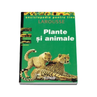 Plante si animale - Enciclopedia pentru tineri