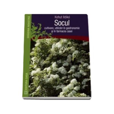 Socul. Cultivare, utilizari in gastronomie si in farmacia casei - Colectia Gradina Noastra (Kohut Ildiko)