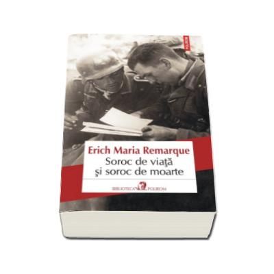 Erich Maria Remarque, Soroc de viata si soroc de moarte (Traducere din limba germana de Emanoil Cerbu)